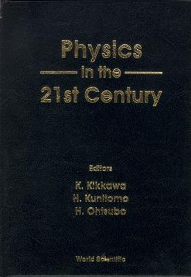 Physics In The 21st Century - Proceedings Of The 11th Nishinomiya-yukawa Memorial Symposium (Hardback)