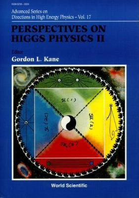 Perspectives On Higgs Physics Ii - Advanced Series on Directions in High Energy Physics 17 (Hardback)