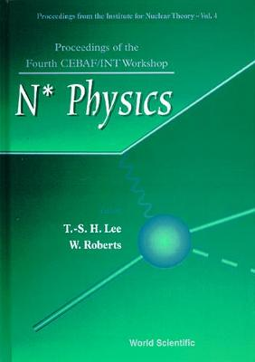 N* Physics - Proceedings Of The Fourth Cebaf/int Workshop - Proceedings From The Institute For Nuclear Theory 4 (Hardback)