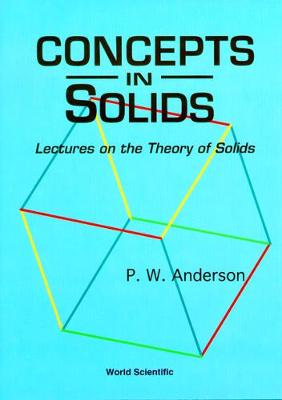 Concepts In Solids: Lectures On The Theory Of Solids - World Scientific  Lecture Notes In Physics 58 (Hardback)