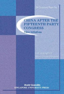 China After The Fifteenth Party Congress: New Initiatives - East Asian Institute Contemporary China Series 1 (Paperback)