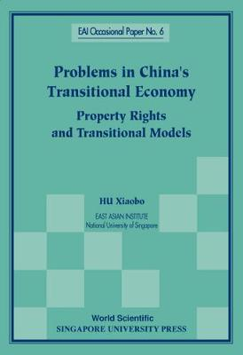 Problems In China's Transitional Economy: Property Rights And Transitional Models - East Asian Institute Contemporary China Series 6 (Paperback)