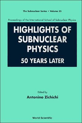 Highlights of Subnuclear Physics: Proceedings of the International School of Subnuclear Physics, Erice, Sicily, Italy, August - September 1997: 50 Years Later - The Subnuclear Series (Closed) v. 35 (Hardback)