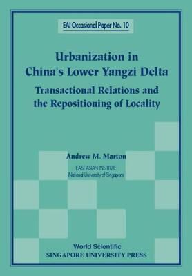 Urbanization In China's Lower Yangzi Delta: Transactional Relations And The Repositioning Of Locality - East Asian Institute Contemporary China Series 10 (Paperback)