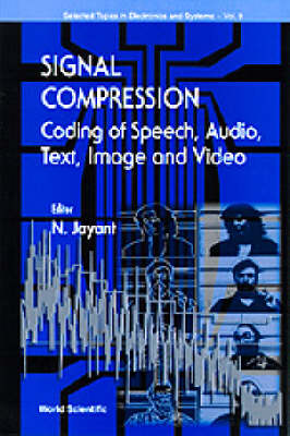 Signal Compression - Coding Of Speech, Audio, Image And Video - Selected Topics in Electronics and Systems 9 (Paperback)