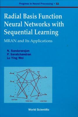 Radial Basis Function Neural Networks With Sequential Learning, Progress In Neural Processing - Progress In Neural Processing 11 (Hardback)