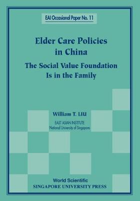 Elder Care Policies In China: The Social Value Foundation Is In The Family - East Asian Institute Contemporary China Series 11 (Paperback)