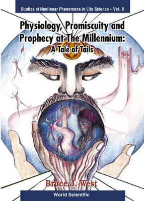 Physiology, Promiscuity And Prophecy At The Millennium: A Tale Of Tails - Studies Of Nonlinear Phenomena In Life Science 7 (Hardback)