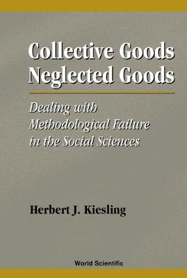Collective Goods, Neglected Goods: Dealing With Methodological Failure In The Social Sciences (Hardback)