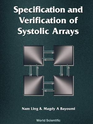Specification And Verification Of Systolic Arrays (Hardback)