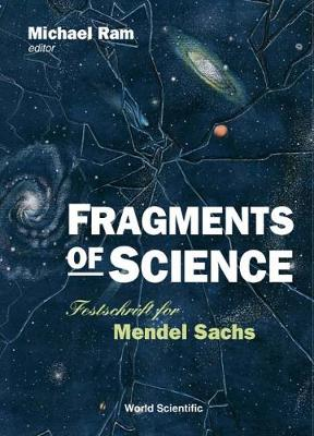 Fragments of Science: Festschrift for Mendel Sachs Amherst, New York, USA, 7 September 1997 (Hardback)