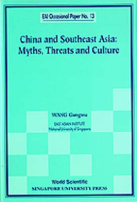 China and Southeast Asia: Myths, Threats, and Culture - East Asian Institute Contemporary China Series No. 13 (Paperback)