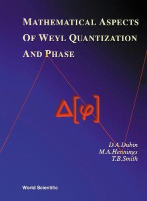 Mathematical Aspects Of Weyl Quantization And Phase (Hardback)
