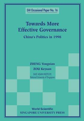 Towards More Effective Governance: China's Politics In 1998 - East Asian Institute Contemporary China Series 16 (Paperback)