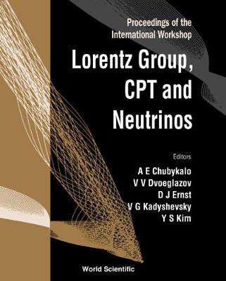 Lorentz Group, Cpt And Neutrinos: Proceedings Of The International Workshop (Hardback)