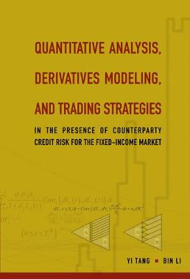 Quantitative Analysis, Derivatives Modeling, And Trading Strategies: In The Presence Of Counterparty Credit Risk For The Fixed-income Market (Hardback)