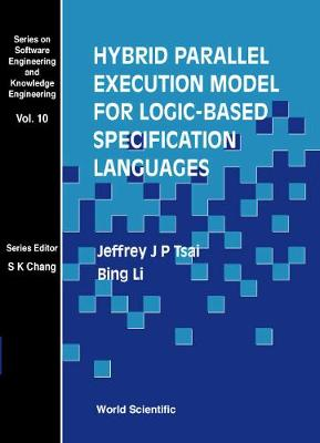 Hybrid Parallel Execution Model For Logic-based Specification Languages - Series On Software Engineering And Knowledge Engineering 10 (Hardback)