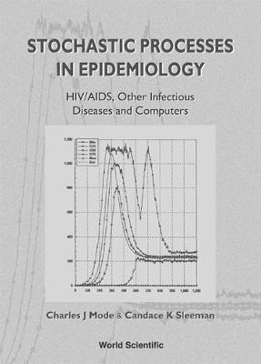 Stochastic Processes In Epidemiology: Hiv/aids, Other Infectious Diseases And Computers (Hardback)