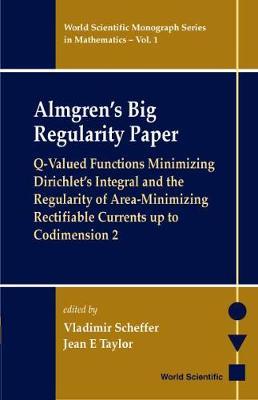 Almgren's Big Regularity Paper, Q-valued Functions Minimizing Dirichlet's Integral And The Regularit - World Scientific Monograph Series In Mathematics 1 (Hardback)