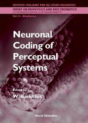 Neuronal Coding Of Perceptual Systems - Proceedings Of The International School Of Biophysics - Series On Biophysics And Biocybernetics 9 (Hardback)