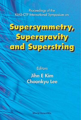 Supersymmetry, Supergravity And Superstring - Proceedings Of The Kias-ctp International Symposium (Hardback)