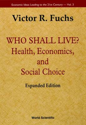 Who Shall Live?: Health, Economics, and Social Choice - Economic Ideas Leading to 21st Century S. Vol 3 (Paperback)