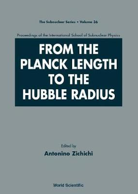 From The Planck Length To The Hubble Radius, Sep 98, Italy - The Subnuclear Series 36 (Hardback)