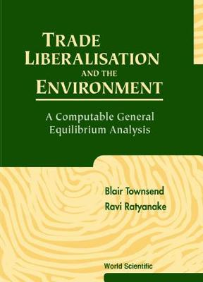 Trade Liberalisation And The Environment: A Computable General Equilibrium Analysis (Hardback)