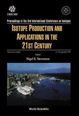 Isotope Production And Applications In The 21st Century, Proceedings Of The 3rd International Conference On Isotopes (Hardback)