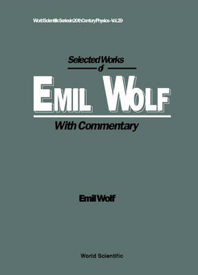 Selected Works Of Emil Wolf (With Commentary) - World Scientific Series In 20th Century Physics 29 (Paperback)