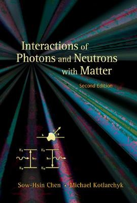 Interactions Of Photons And Neutrons With Matter (2nd Edition) (Hardback)