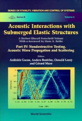 Acoustic Interactions With Submerged Elastic Structures: Part Iv: Nondestructive Testing, Acoustic Wave Propagation And Scattering - Series On Stability, Vibration And Control Of Systems, Series B 5 (Hardback)