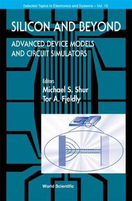 Silicon And Beyond: Advanced Device Models And Circuit Simulators - Selected Topics in Electronics and Systems 15 (Hardback)