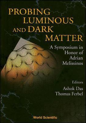 Probing Luminous And Dark Matter: A Symposium In Honor Of Adrian Melissinos (Hardback)