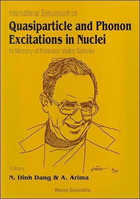 Quasiparticle And Phonon Excitations In Nuclei (Soloviev 99): In Memory Of Professor Vadim Soloviev (1925-1998) (Hardback)