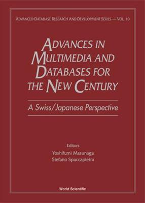 Advances In Multimedia & Databases For The New Century - A Swiss/japanese Perspective - Advanced Database Research And Development Series 10 (Hardback)