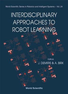 Interdisciplinary Approaches To Robot Learning - World Scientific Series In Robotics And Intelligent Systems 24 (Hardback)