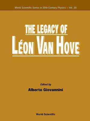 Legacy Of Leon Van Hove, The - World Scientific Series In 20th Century Physics 28 (Hardback)