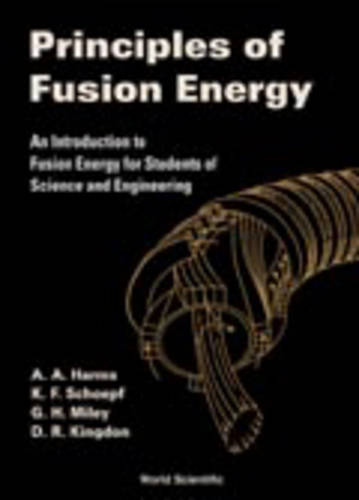 Principles Of Fusion Energy: An Introduction To Fusion Energy For Students Of Science And Engineering (Hardback)