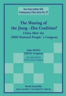Waning Of The Jiang-zhu Coalition, The: China After The 2000 National People's Congress - East Asian Institute Contemporary China Series 29 (Paperback)