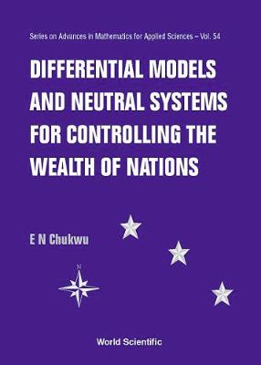 Differential Models And Neutral Systems For Controlling The Wealth Of Nations - Series on Advances in Mathematics for Applied Sciences 54 (Hardback)