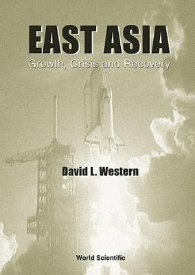 East Asia: Growth, Crisis & Recovery (Hardback)
