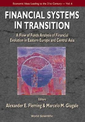 Financial Systems In Transition: A Flow Of Analysis Study Of Financial Evolution In Eastern Europe And Central Asia - Economic Ideas Leading To The 21st Century 6 (Hardback)