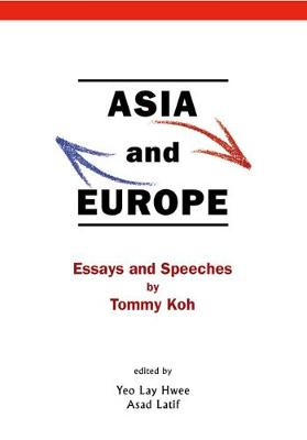 Asia And Europe: Essays And Speeches By Tommy Koh (Paperback)