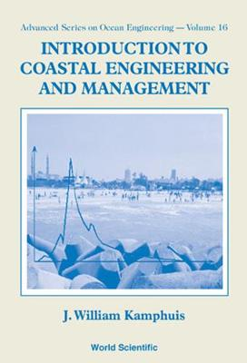 Introduction to Coastal Engineering and Management - Advanced Series on Ocean Engineering v. 16 (Paperback)