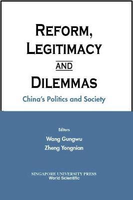 Reform, Legitimacy And Dilemmas: China's Politics And Society (Hardback)