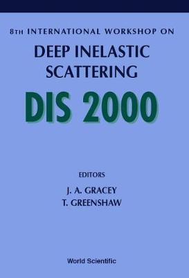 Deep Inelastic Scattering: Proceedings of the 8th International Workshop on DIS 2000, University of Liverpool, Liverpool, 25-30 April 2000 (Hardback)