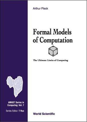 Formal Models Of Computation: The Ultimate Limits Of Computing - Amast Series In Computing 7 (Hardback)