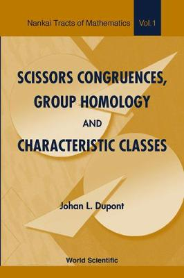 Scissors Congruences, Group Homology And Characteristic Classes - Nankai Tracts in Mathematics 1 (Paperback)