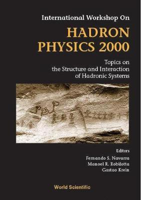 Hadron Physics 2000: Topics On The Structure And Interaction Of Hadronic Systems, Procs Of The Intl Workshop (Hardback)